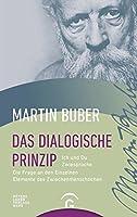Das dialogische Prinzip: Ich und Du / Zwiesprache / Die Frage an den Einzelnen / Elemente des Zwischenmenschlichen / Zur Geschichte des dialogischen Prinzips