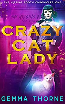 Crazy Cat Lady (The Hissing Booth Chronicles Book 1) by [Thorne, Gemma]