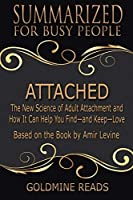 Attached - Summarized for Busy People: The New Science of Adult Attachment and How It Can Help You Find—and Keep—Love: Based on the Book by Amir Levine