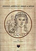 Anadolu, Arkeoloji, Zaman ve Mekan (Dumlupinar Üniversitesi V. Arkeoloji Sempozyumu, Kütahya, 10-12 Ekim 2016)