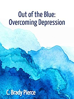 Out of the Blue: Overcoming Depression by [Pierce, C. Brady]