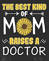 The Best Kind of Mom Raises a Doctor: Daily Weekly and Monthly Planner for Organizing Your Life
