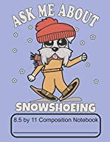 Ask Me About Snowshoeing 8.5 by 11 Composition Notebook: Adorable Winter Snowshoeing Schnauzer Puppy