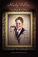 Rudy Vallee: A Pictorial Biography