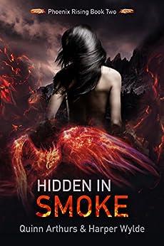 Hidden in Smoke (Phoenix Rising Book 2) by [Wylde, Harper, Arthurs, Quinn]