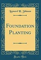 Foundation Planting (Classic Reprint)