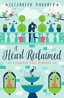 A Heart Reclaimed (Peacock Hill Romance Book 2) by [Maddrey, Elizabeth]