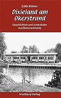 Dixieland am Okerstrand - Geschichten und Anekdoten aus Braunschweig