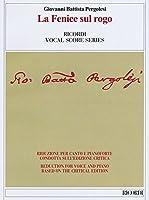 Le Fenice Sul Rogo: Ovvero La Morte Di San Giuseppe (Ricordi Vocal Score: Edizione Nazionale Delle Opere Di Giovanni Battista Pergolesi: Serie IV; Oratorio e Dramma Sacro)