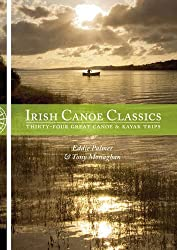 Irish Canoe Classics: Thirty-Four Great Canoe & Kayak Trips. Eddie Palmer and Tony Monaghan
