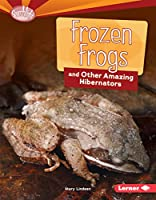 Frozen Frogs and Other Amazing Hibernators (Searchlight Books: Animal Superpowers)