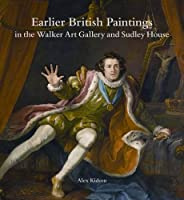 Earlier British Paintings in the Walker Art Gallery and Sudley House (National Museums Liverpool)