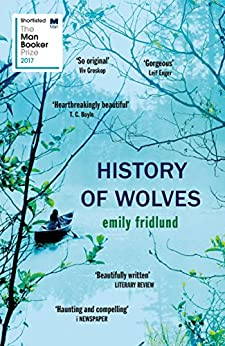 History of Wolves: Shortlisted for the 2017 Man Booker Prize by [Fridlund, Emily]