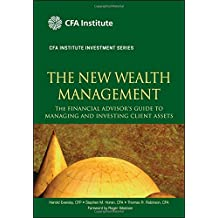 The New Wealth Management (Cfa Institute Investment Series): The Financial Advisor's Guide to Manag Ing and Investing Client Assets