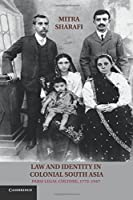 Law and Identity in Colonial South Asia: Parsi Legal Culture, 1772–1947 (Studies in Legal History)