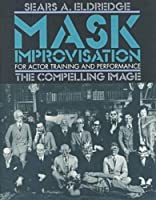 Mask Improvisation for Actor Training & Performance: The Compelling Image