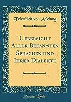 Uebersicht Aller Bekannten Sprachen Und Ihrer Dialekte (Classic Reprint)