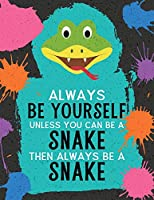 Always Be Yourself Unless You Can Be A Snake Then Always Be A Snake: Blank Wide Ruled Composition Book - Snake (Funky Art Novelty Notebooks for Kids)