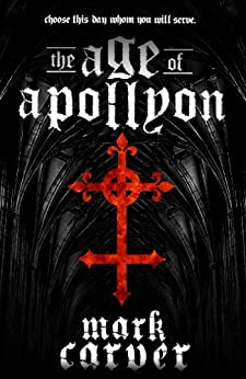 The Age of Apollyon (The Age of Apollyon Trilogy Book 1) by [Carver, Mark]