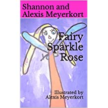 Fairy Sparkle Rose: Illustrated by Alexis Meyerkort