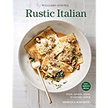 Williams-Sonoma Rustic Italian: Simple, authentic recipes for everyday cooking  (New & Updated Edition)