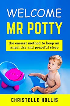 Welcome Mr Potty: The Quickest Method to Keep Your Angel Warm, Dry and Peaceful Sleep, potty train for kids by [Hollis, Christelle]