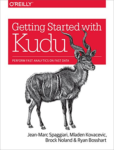 Download Getting Started with Kudu: Perform Fast Analytics on Fast Data 1491980257