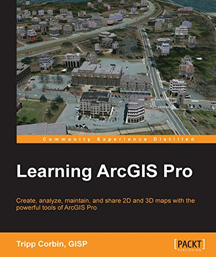 Learning ArcGIS Pro: Create, analyze, maintain, and share 2D and 3D maps with the powerful tools of ...
