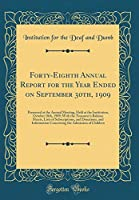 Forty-Eighth Annual Report for the Year Ended on September 30th, 1909: Presented at the Annual Meeting, Held at the Institution, October 18th, 1909; With the Treasurer's Balance Sheets, Lists of Subscriptions, and Donations, and Information Concerning the
