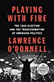 Playing with Fire: The 1968 Election and the Transformation of American Politics (Random House Large Print)