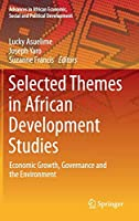 Selected Themes in African Development Studies: Economic Growth, Governance and the Environment (Advances in African Economic, Social and Political Development)