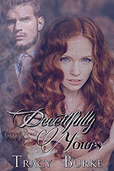 Deceitfully Yours (Forever Yours Book 1) by [Burke, Tracy]