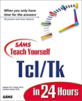 Sams Teach Yourself Tcl/Tk in 24 Hours (Teach Yourself in 24 Hours)