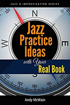 [McWain, Andy]のJazz Practice Ideas with Your Real Book: For Beginner & Intermediate Jazz Musicians (Jazz & Improvisation Series) (English Edition)