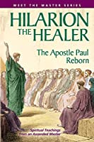 Hilarion The Healer: The Apostle Paul Reborn (Meet the Master)