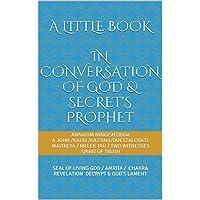 A little book In conversation of God & secret's prophet: SEAL OF LIVING GOD / AMRITA / CHAKRA REVELATION DECRYPT & GOD'S LAMENT (English Edition)