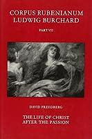 Rubens: The Life of Christ After the Passion (Corpus Rubenianum Ludwig Burchard, Pt. 7)