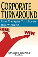 Corporate Turnaround: How Managers Turn Losers into Winners