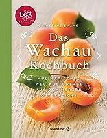 Das Wachau Kochbuch: 2., erweiterte Auflage