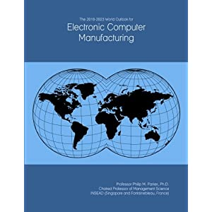 The 2018-2023 World Outlook for Electronic Computer Manufacturing