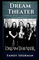 Dream Theater Stress Away Coloring Book: An Adult Coloring Book Based on The Life of Dream Theater. (Dream Theater Stress Away Coloring Books)