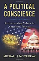 A Political Conscience: Rediscovering Values in American Politics