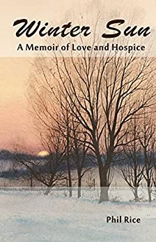 Winter Sun: A Memoir of Love and Hospice by [Rice, Phil]