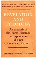 Revelation and Theology (Cambridge Tracts in Mathematics and Mathematical Physics,)