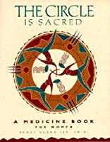 The Circle Is Sacred: A Medicine Book for Women
