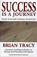 Success Is a Journey: Make Your Life a Grand Adventure