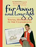 Far Away and Long Ago: Young Historians in the Classroom