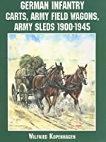 German Infantry Carts, Army Field Wagons Army Sleds 1900-1945 (Schiffer Military History)