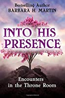 Into His Presence: Encounters in the Throne Room