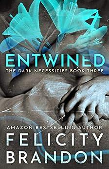 Entwined: (A Dark Romance Kidnap Thriller) (The Dark Necessities Trilogy Book 3) by [Brandon, Felicity]